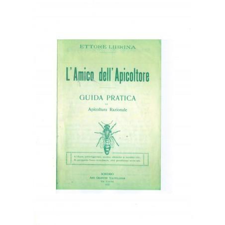 ETTORE LIBRINA - L'Amico dell'Apicoltore -GUIDA PRATICA di Apicoltura Razionale - 1922